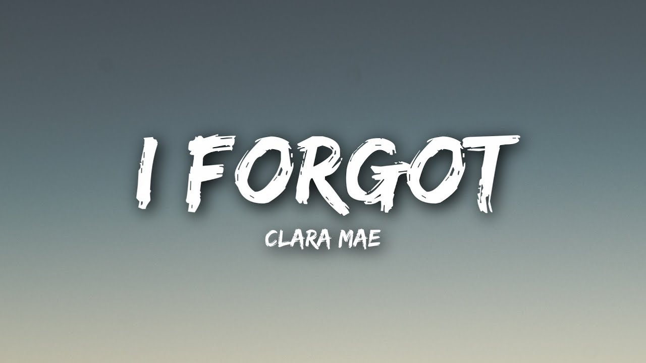 Download Clara Mae - I Forgot (Lyrics / Lyrics Video)