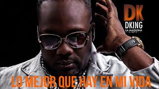 DKing La Maquina - Lo mejor que hay en mi vida | Audio