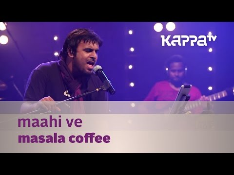Maahi Ve - Masala Coffee - Music Mojo Season 2 - Kappa TV