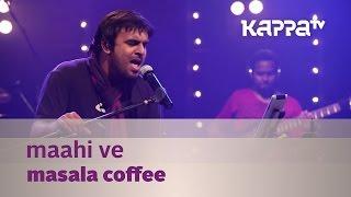 Maahi ve - Masala Coffee - Music Mojo Season 2 - Kappa TV