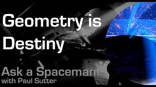 Geometry is Destiny - Ask a Spaceman!