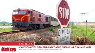 Cẩn trọng với điểm đen giao thông đường sắt ở Quảng Ngãi