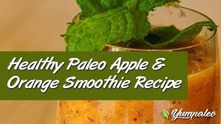 Healthy Paleo Apple & Orange Smoothie Recipe