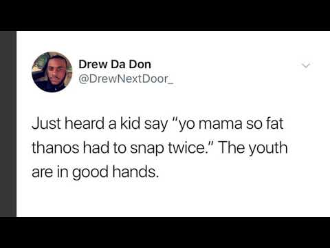 Yo mama so fat Thanos had to snap twice....