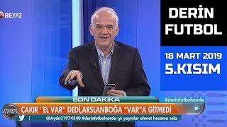 (..) Derin Futbol 18 Mart 2019 Kısım 5/6 - Beyaz TV