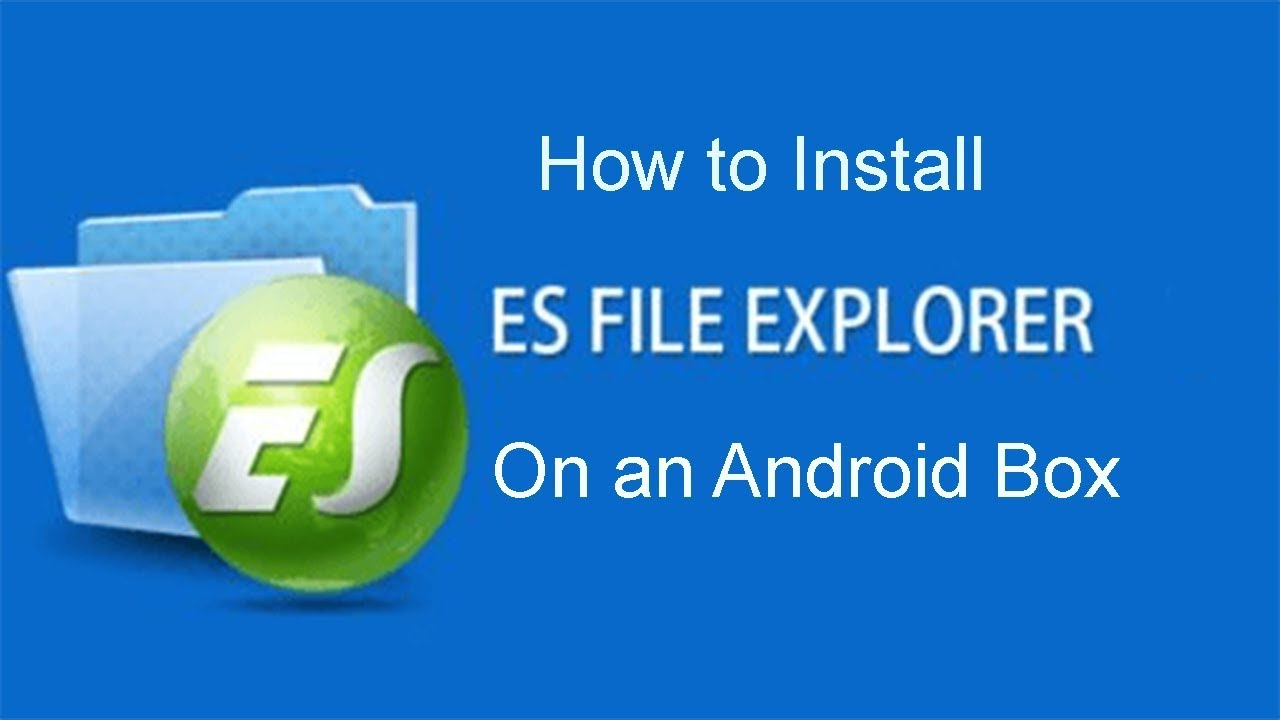 How to Install ES File Explorer on an Android Box