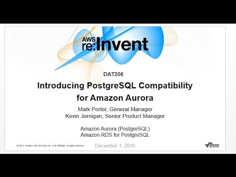 AWS re:Invent 2016: NEW LAUNCH! Introducing Amazon Aurora PostgreSQL-Compatible Edition (DAT206)