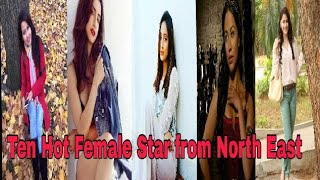 Ten Hot female Star from North East 2018 || Aayan
