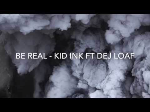 Be Real by Kid Ink Ft DeJ Loaf- Lyrics