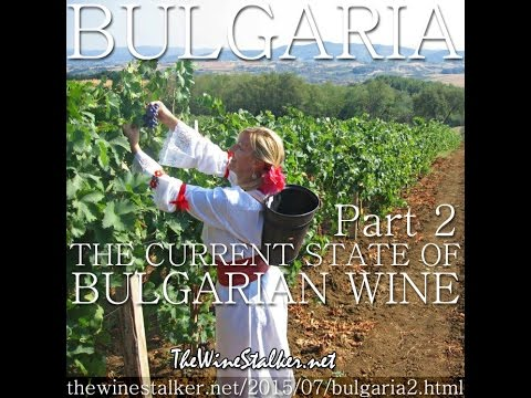 Bulgaria - Part 2: The Current State of Bulgarian Wine - TheWineStalker.net