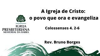 A Igreja de Cristo: o povo que ora e evangeliza - Cl 4.2-6 | Rev. Bruno Borges