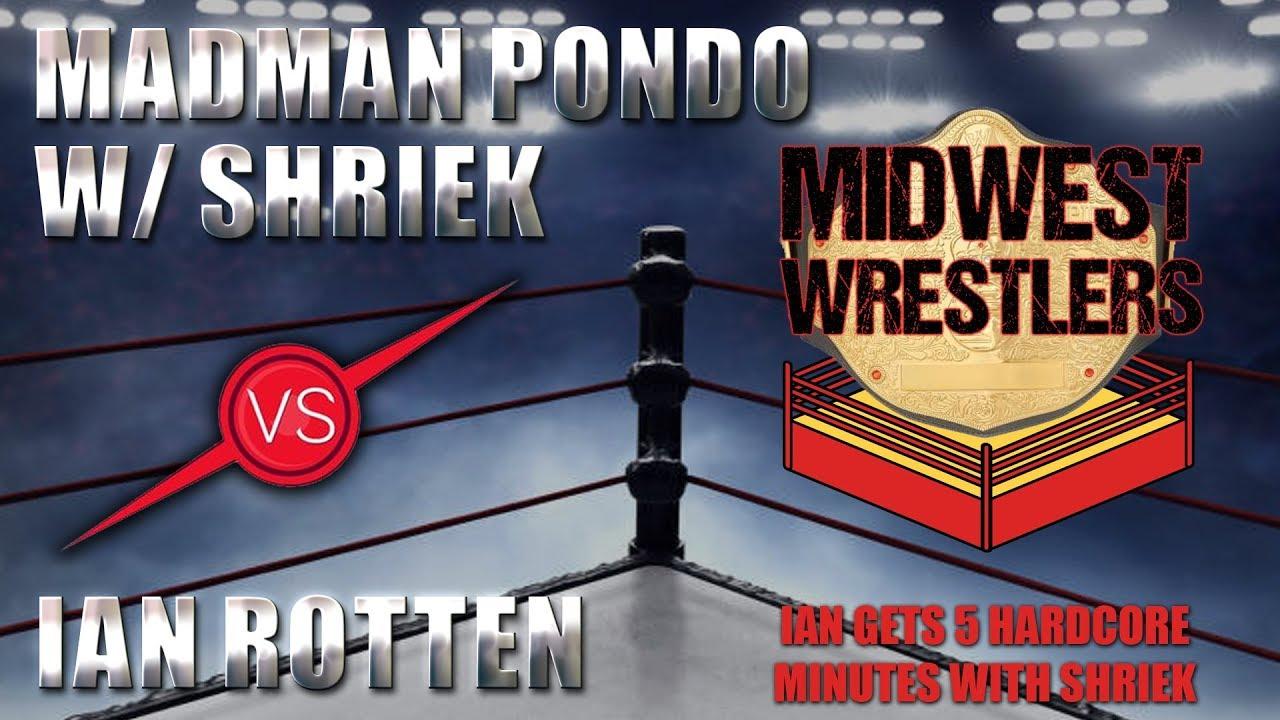 Madman Pondo with Shriek versus Ian Rotten 2  - Ian gets 5 hardcore minutes with Shriek
