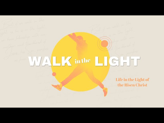 Walk in the Light - Sunday, May 9, 2021