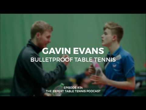 Gavin Evans: Bulletproof Table Tennis (ETT #34)
