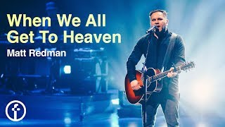 When We All Get To Heaven - Matt Redman (Live At Free Chapel)