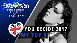 Eurovision: You Decide 2017: My top 6 (Eurovision UK 2017)