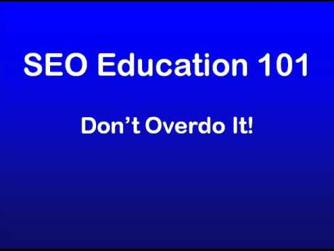 SEO Education 101 - Too much SEO can be bad