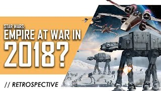 Star Wars: Empire at War in 2018: A Retrospective Analysis
