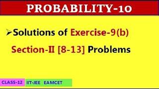 PROBABILITY-10 || EXERCISE 9(b) SECTION II [8-13] || CLASS-12 || IIT-JEE, EAMCET