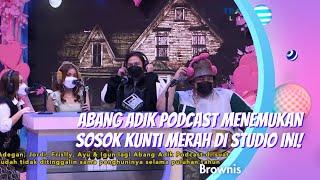 Abang Adik Podcast Menemukan Sosok Kunti Merah Di Studio Ini Brownis 17 2 21 P3 MP3