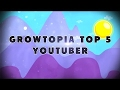 TOP 5 GROWTOPIA YOUTUBERS + SHOUTOUT
