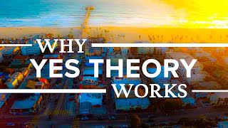 Why It Works: Yes Theory