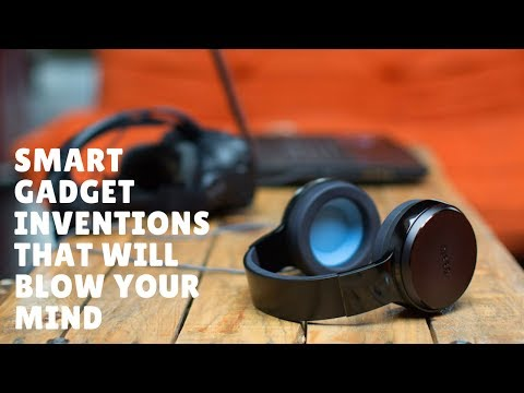 Smart Gadget Inventions That Will Blow Your Mind