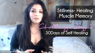 Stillness - Healing Muscle Memory- Day 3 Self healing Challenge