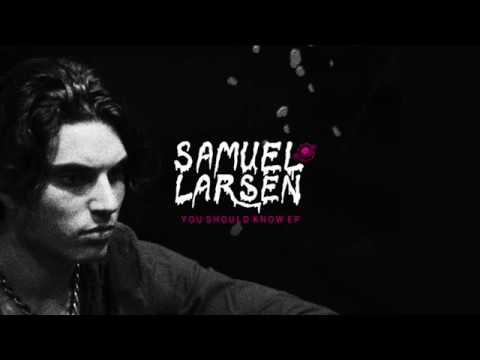Samuel Larsen - You Should Know