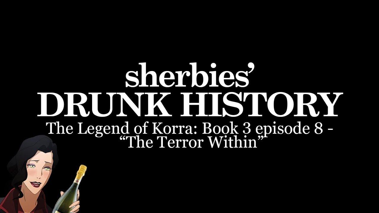 Download sherbies' Drunk History (LoK B3 ep 08)