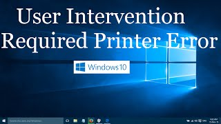 "Printer Says ""User Intervention Required"" in Windows 10 - 1 Simple Fix"