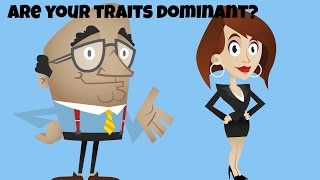 Are your traits dominant?