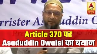 Article 370 Cannot Be Removed, Says Asaduddin Owaisi | ABP News