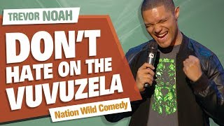"""Don't Hate On The Vuvuzela"" - TREVOR NOAH - (Nation Wild Comedy)"