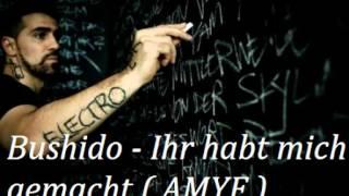 Bushido - Ihr habt mich gemacht ( AMYF )(CjsKings)