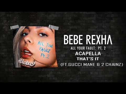 Bebe Rexha - That's It (Feat. Gucci Mane and 2 Chainz) [Official Audio Acapella]