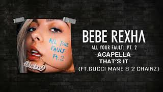 Bebe Rexha That S It Feat Gucci Mane And 2 Chainz Official Audio Acapella