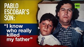 Pablo Escobar's son: 'I know who really killed my father'