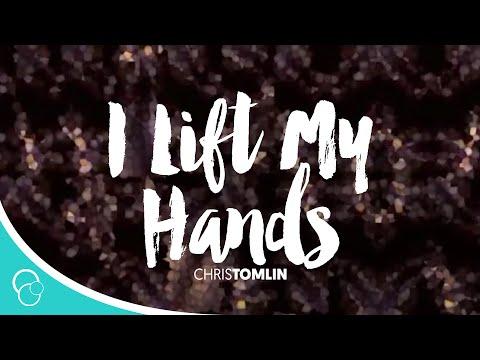 I Lift My Hands-Chris Tomlin (Lyrics)