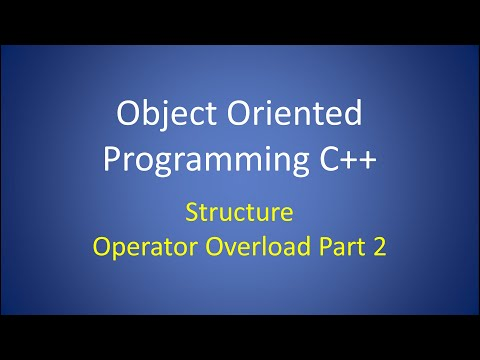 Object Oriented Programming C++ Lesson 5: Structure Example, Operator Overload