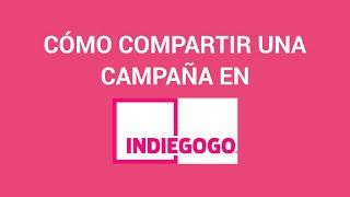 Tutorial: ¿Cómo compartir una campaña en Indiegogo?