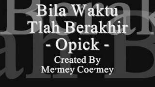 Repeat youtube video Opick - Bila Waktu Tlah Berakhir ~ ~