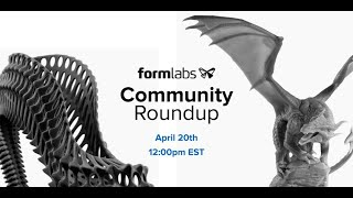 Formlabs Community Round-Up (Ep. 04)