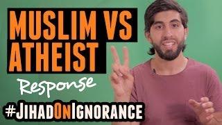 MUSLIM VS ATHEIST | RESPONSE | #JihadOnIgnorance