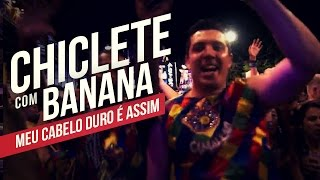 Chiclete com Banana   Meu cabelo duro é assim   YouTube Carnaval 2014