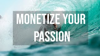 How to Monetize Your Passion