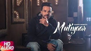 Mutiyaar (Full Audio Song) | Happy Raikoti | Parmish Verma | Punjabi Audio Song | Speed Records