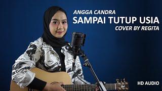 SAMPAI TUTUP USIA - ANGGA CANDRA COVER BY REGITA ( HD AUDIO )