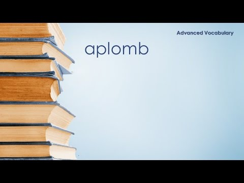 Advanced Vocabulary - Aplomb - Definition \ Meaning
