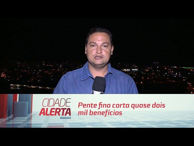 Pente fino corta quase dois mil benefícios sociais em Alagoas